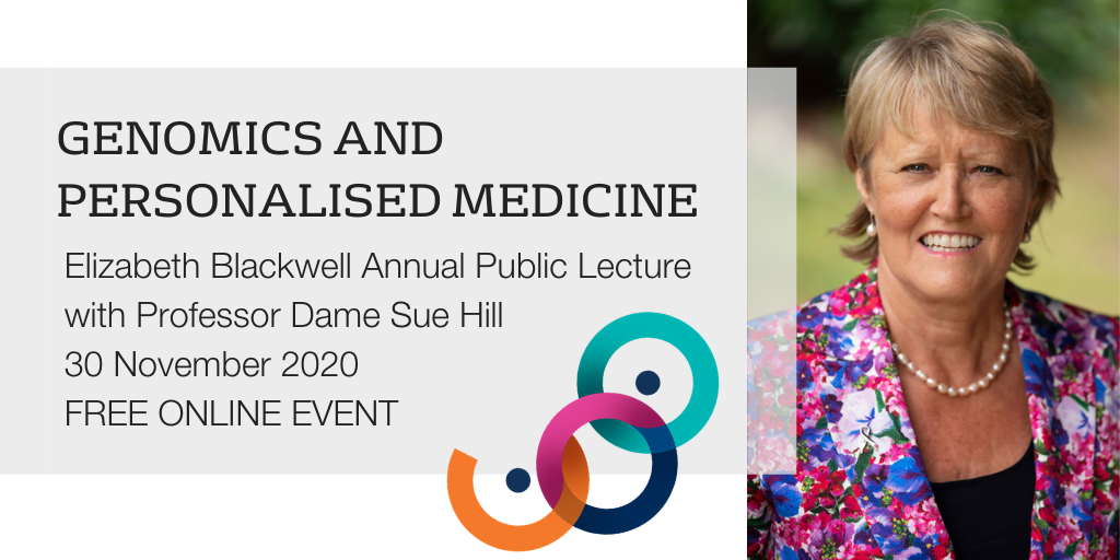 Elizabeth Blackwell Public Lecture: Genomics and Personalised Medicine